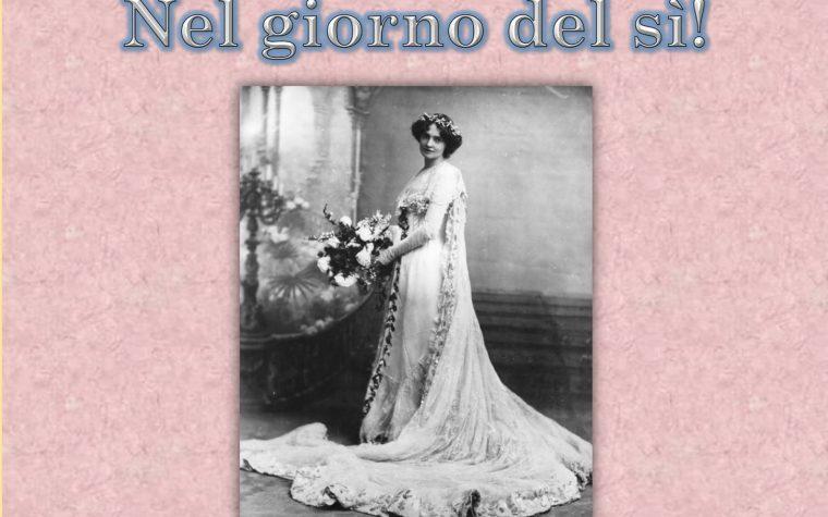 NEL GIORNO DEL SI' -Gli abiti da sposa nella storia creati da Maria Angela Chiesa-